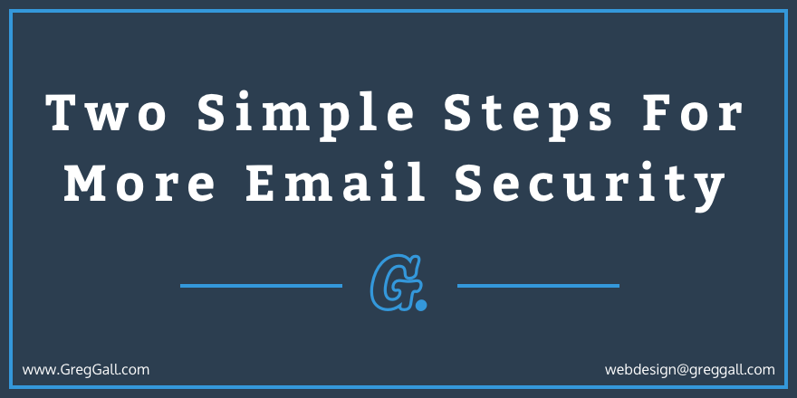 Two Simple Steps For More Email Security